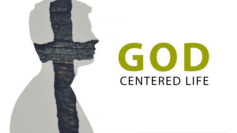GOD CENTERED LIFE