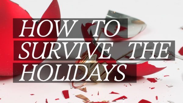 HOW TO SURVIVE THE HOLIDAYS: PART-1 Image